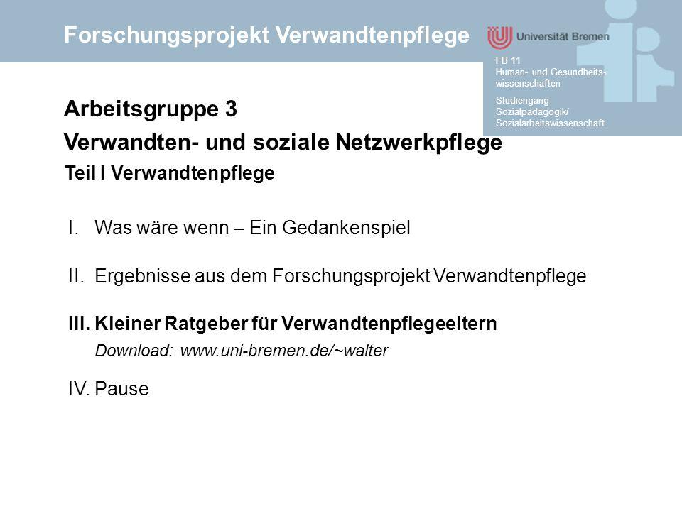 Forschungsprojekt Verwandtenpflege Studiengang Sozialpädagogik/ Sozialarbeitswissenschaft FB 11 Human- und Gesundheits- wissenschaften Arbeitsgruppe 3