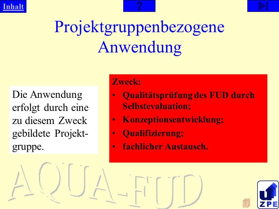 Inhalt Projektgruppenbezogene Anwendung Die Anwendung erfolgt durch eine zu diesem Zweck gebildete Projekt- gruppe.