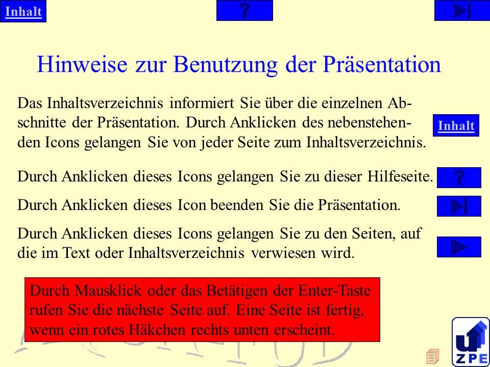Inhalt Hinweise zur Benutzung der Präsentation Das Inhaltsverzeichnis informiert Sie über die einzelnen Ab- schnitte der Präsentation.