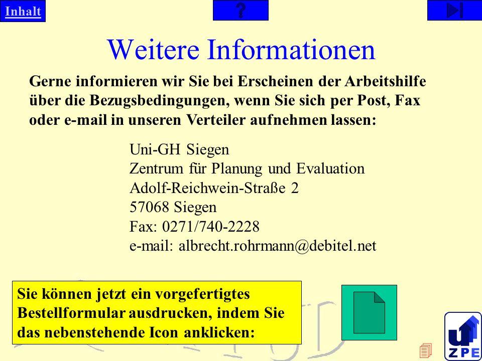 Inhalt Weitere Informationen Gerne informieren wir Sie bei Erscheinen der Arbeitshilfe über die Bezugsbedingungen, wenn Sie sich per Post, Fax oder e-mail in unseren Verteiler aufnehmen lassen: Uni-GH Siegen Zentrum für Planung und Evaluation Adolf-Reichwein-Straße 2 57068 Siegen Fax: 0271/740-2228 e-mail: albrecht.rohrmann@debitel.net Sie können jetzt ein vorgefertigtes Bestellformular ausdrucken, indem Sie das nebenstehende Icon anklicken:
