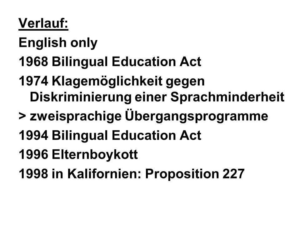 Verlauf: English only 1968 Bilingual Education Act 1974 Klagemöglichkeit gegen Diskriminierung einer Sprachminderheit > zweisprachige Übergangsprogram