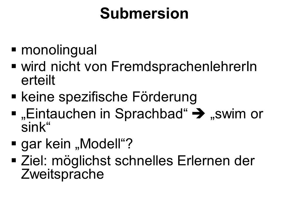 Submersion monolingual wird nicht von FremdsprachenlehrerIn erteilt keine spezifische Förderung Eintauchen in Sprachbad swim or sink gar kein Modell?