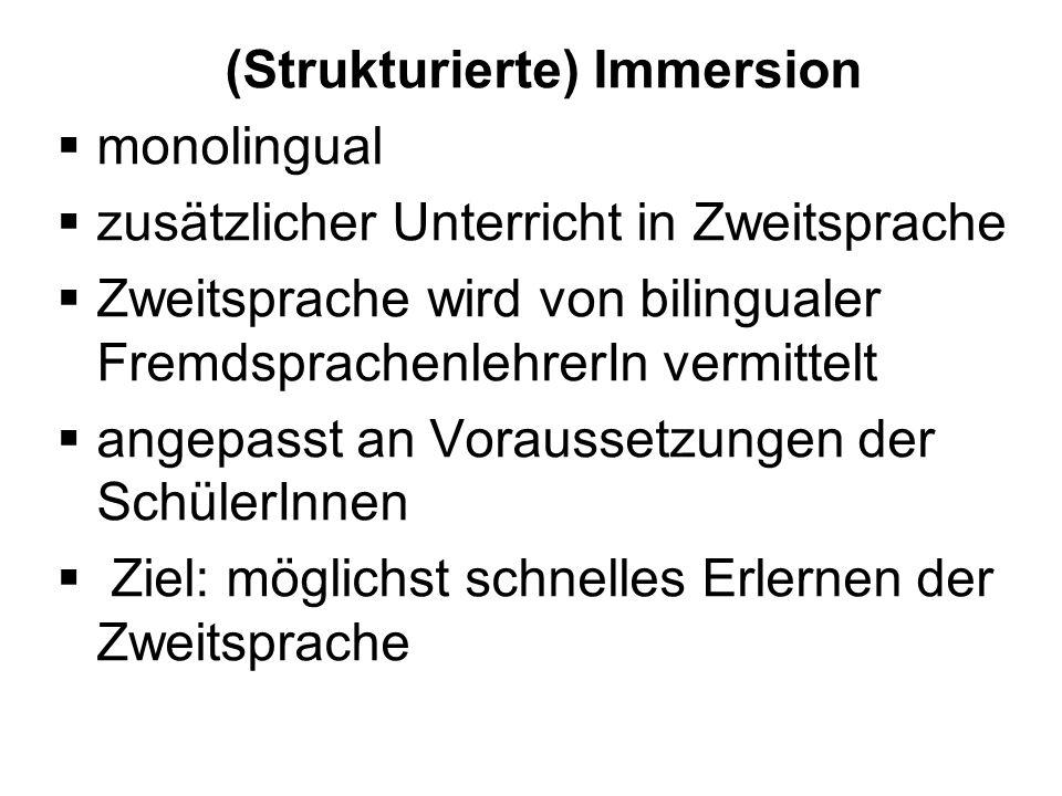 (Strukturierte) Immersion monolingual zusätzlicher Unterricht in Zweitsprache Zweitsprache wird von bilingualer FremdsprachenlehrerIn vermittelt angep