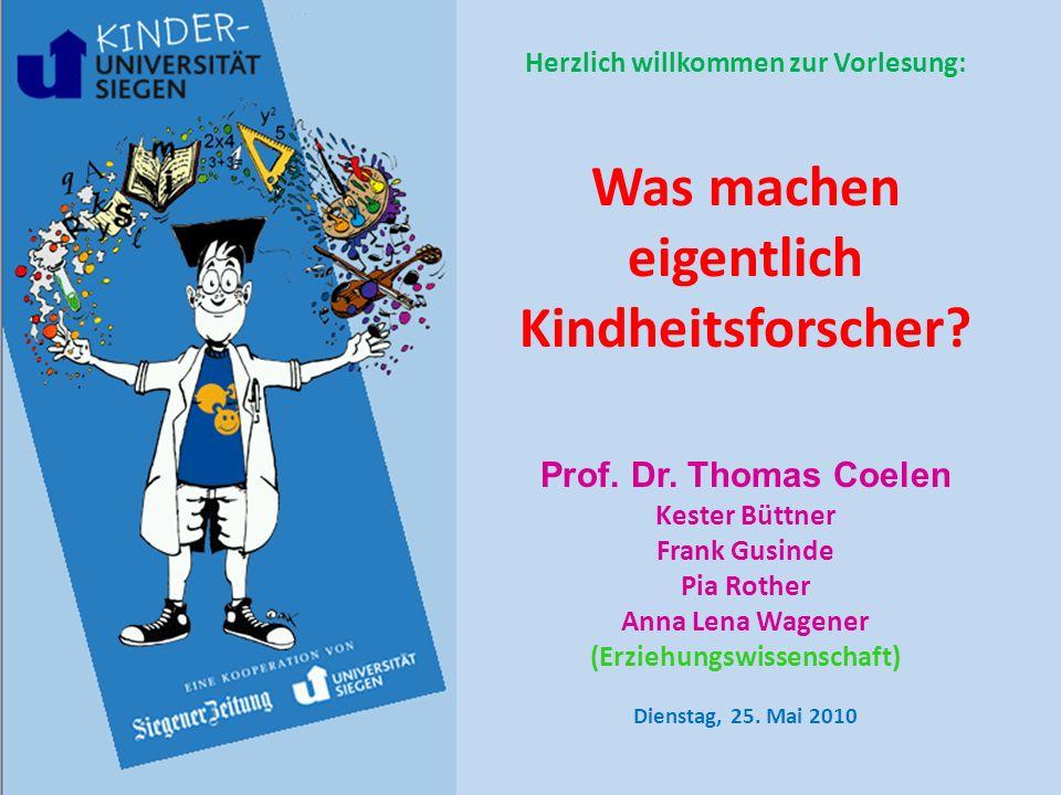 Herzlich willkommen zur Vorlesung: Was machen eigentlich Kindheitsforscher? Prof. Dr. Thomas Coelen Kester Büttner Frank Gusinde Pia Rother Anna Lena