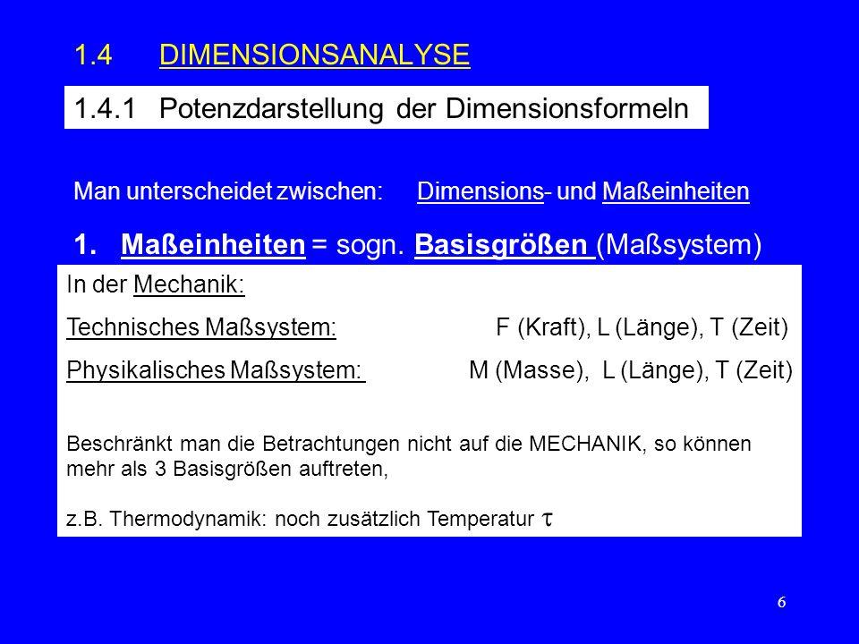 6 1.4DIMENSIONSANALYSE 1.4.1Potenzdarstellung der Dimensionsformeln Man unterscheidet zwischen:Dimensions- und Maßeinheiten 1.
