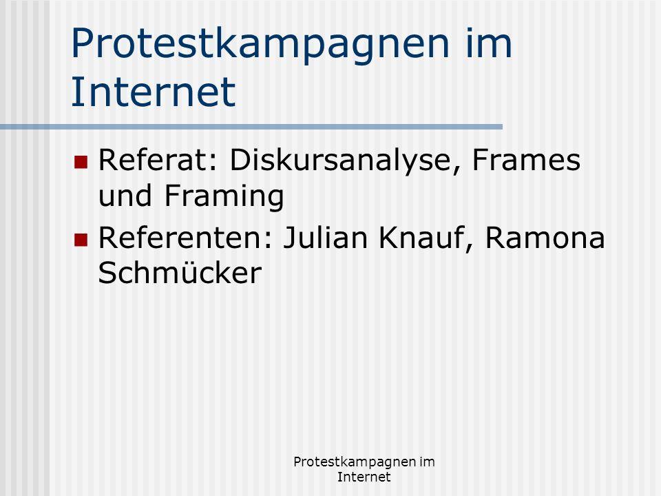Protestkampagnen im Internet Referat: Diskursanalyse, Frames und Framing Referenten: Julian Knauf, Ramona Schmücker