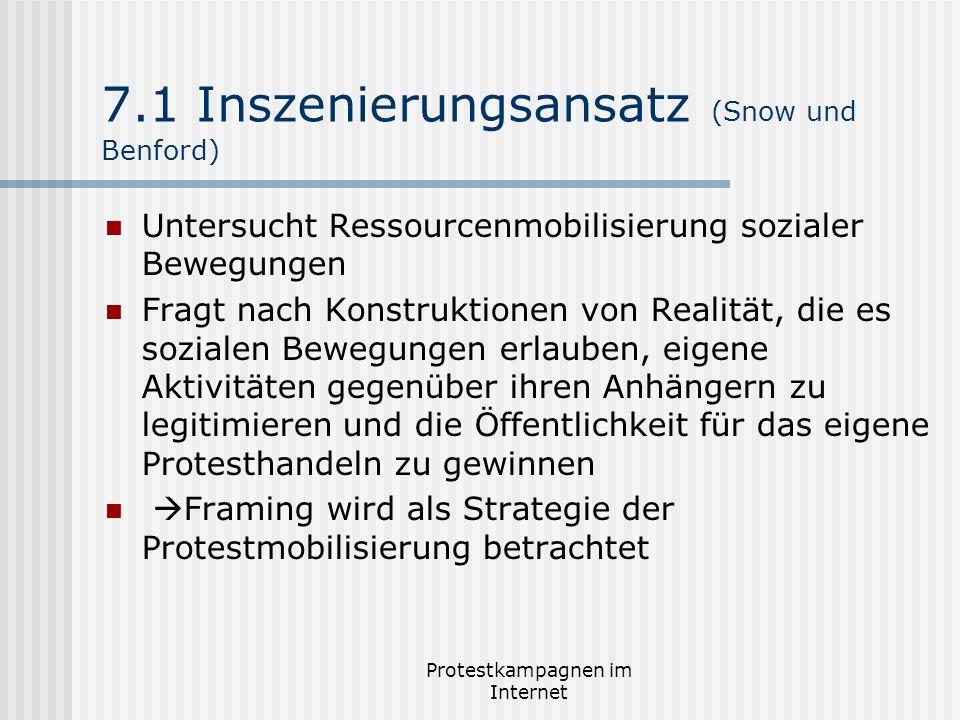 Protestkampagnen im Internet 7.1 Inszenierungsansatz (Snow und Benford) Untersucht Ressourcenmobilisierung sozialer Bewegungen Fragt nach Konstruktion