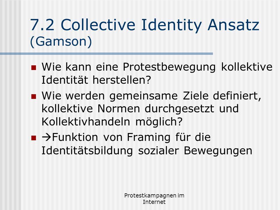 Protestkampagnen im Internet 7.2 Collective Identity Ansatz (Gamson) Wie kann eine Protestbewegung kollektive Identität herstellen? Wie werden gemeins