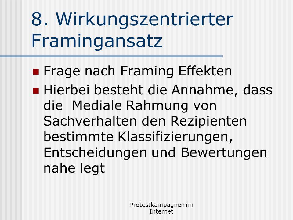 Protestkampagnen im Internet 8. Wirkungszentrierter Framingansatz Frage nach Framing Effekten Hierbei besteht die Annahme, dass die Mediale Rahmung vo