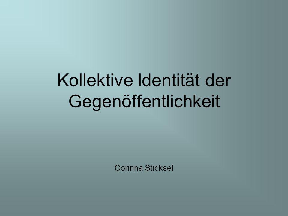 Kollektive Identität der Gegenöffentlichkeit Corinna Sticksel