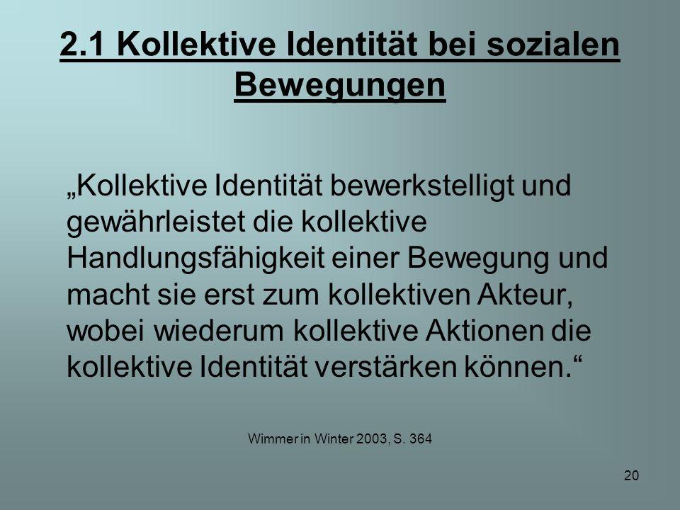 20 2.1 Kollektive Identität bei sozialen Bewegungen Kollektive Identität bewerkstelligt und gewährleistet die kollektive Handlungsfähigkeit einer Bewe