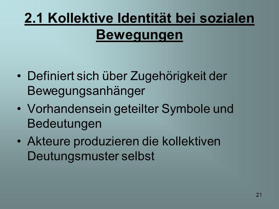 21 2.1 Kollektive Identität bei sozialen Bewegungen Definiert sich über Zugehörigkeit der Bewegungsanhänger Vorhandensein geteilter Symbole und Bedeut