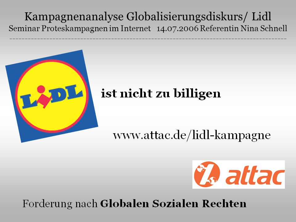 Kampagnenanalyse Globalisierungsdiskurs/ Lidl Seminar Proteskampagnen im Internet 14.07.2006 Referentin Nina Schnell ---------------------------------