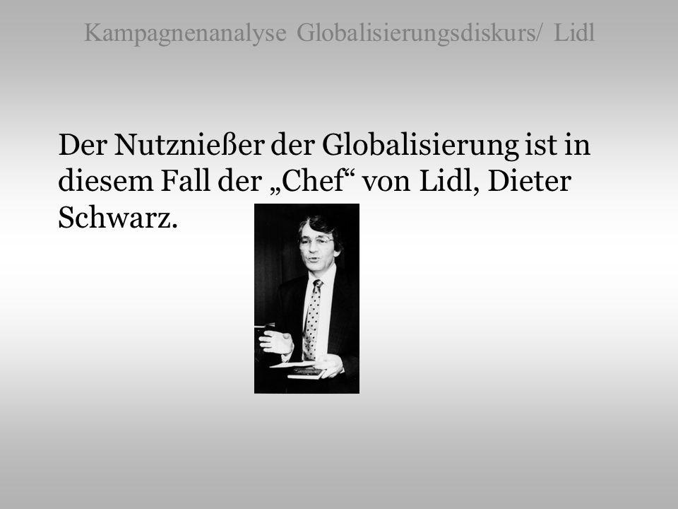 Kampagnenanalyse Globalisierungsdiskurs/ Lidl Der Nutznießer der Globalisierung ist in diesem Fall der Chef von Lidl, Dieter Schwarz.