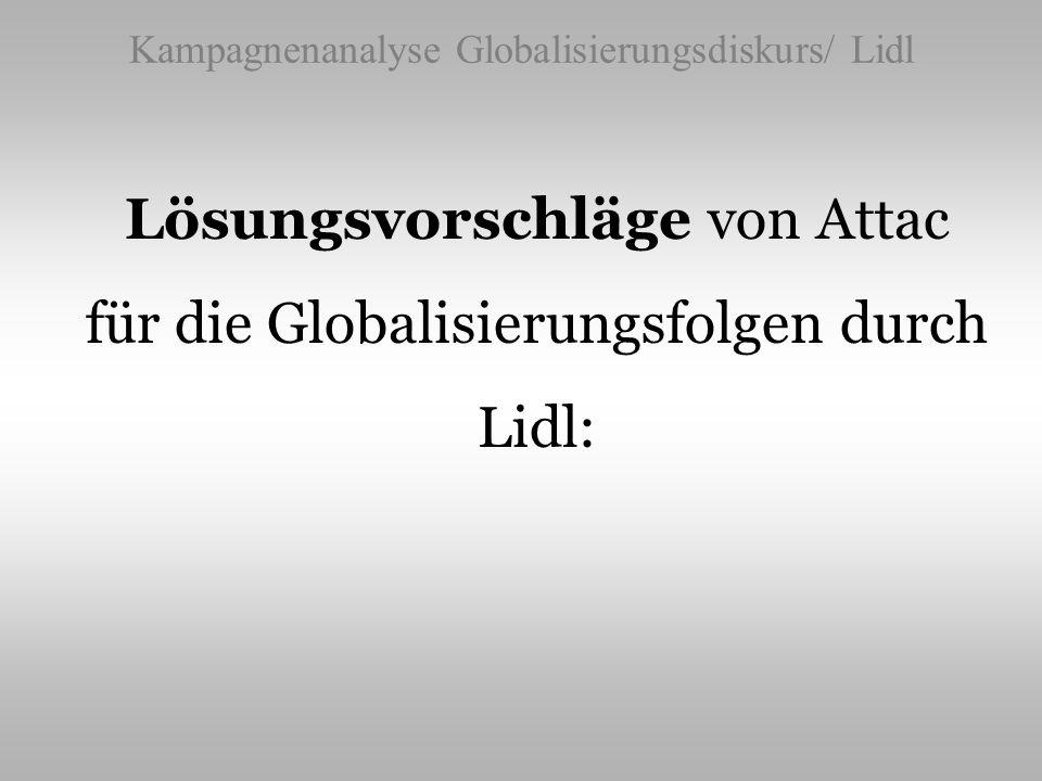 Kampagnenanalyse Globalisierungsdiskurs/ Lidl Lösungsvorschläge von Attac für die Globalisierungsfolgen durch Lidl: