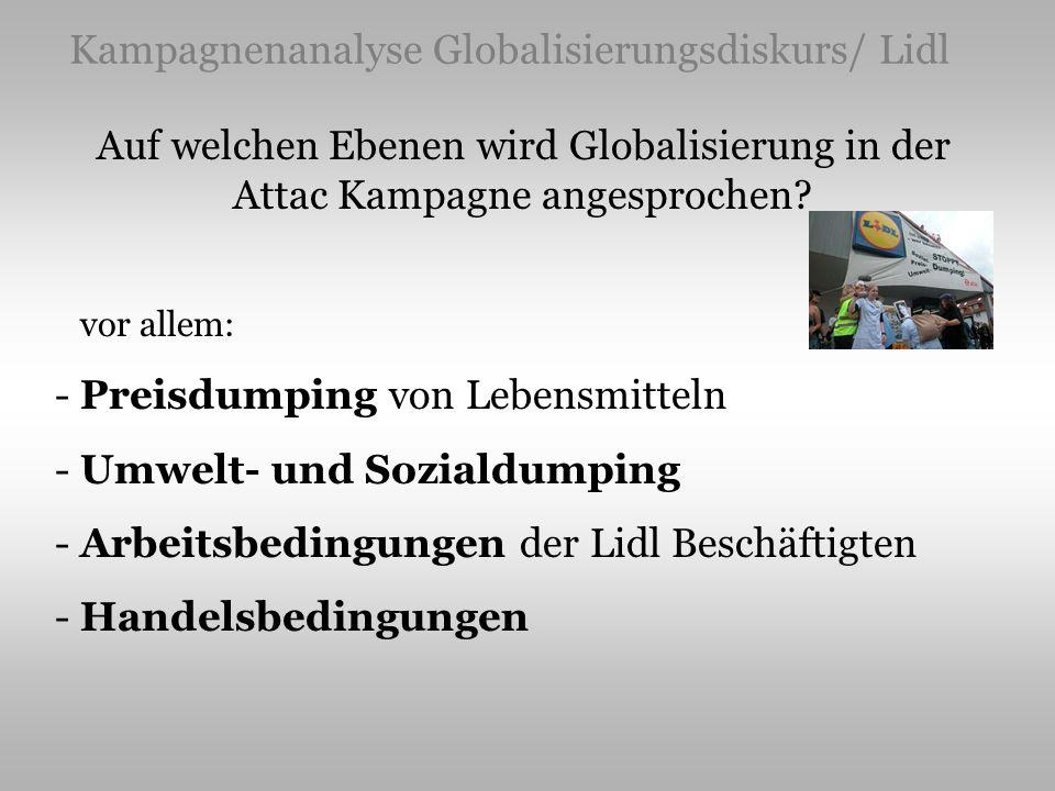 Kampagnenanalyse Globalisierungsdiskurs/ Lidl Auf welchen Ebenen wird Globalisierung in der Attac Kampagne angesprochen? vor allem: - Preisdumping von