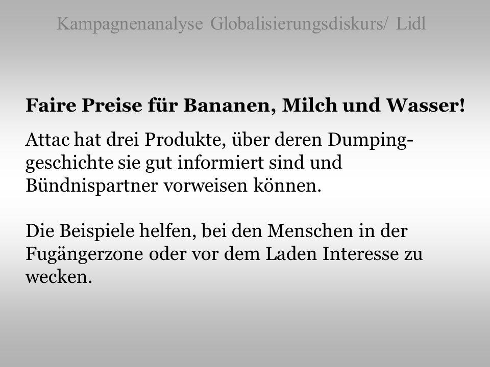 Kampagnenanalyse Globalisierungsdiskurs/ Lidl Faire Preise für Bananen, Milch und Wasser! Attac hat drei Produkte, über deren Dumping- geschichte sie