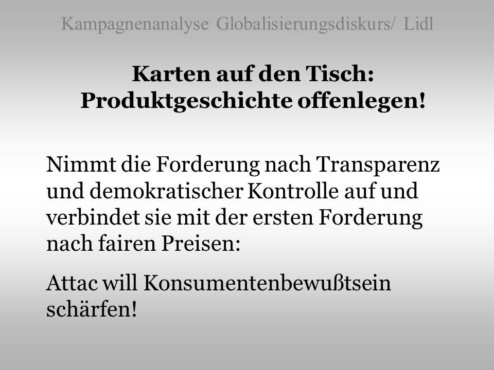 Kampagnenanalyse Globalisierungsdiskurs/ Lidl Karten auf den Tisch: Produktgeschichte offenlegen! Nimmt die Forderung nach Transparenz und demokratisc