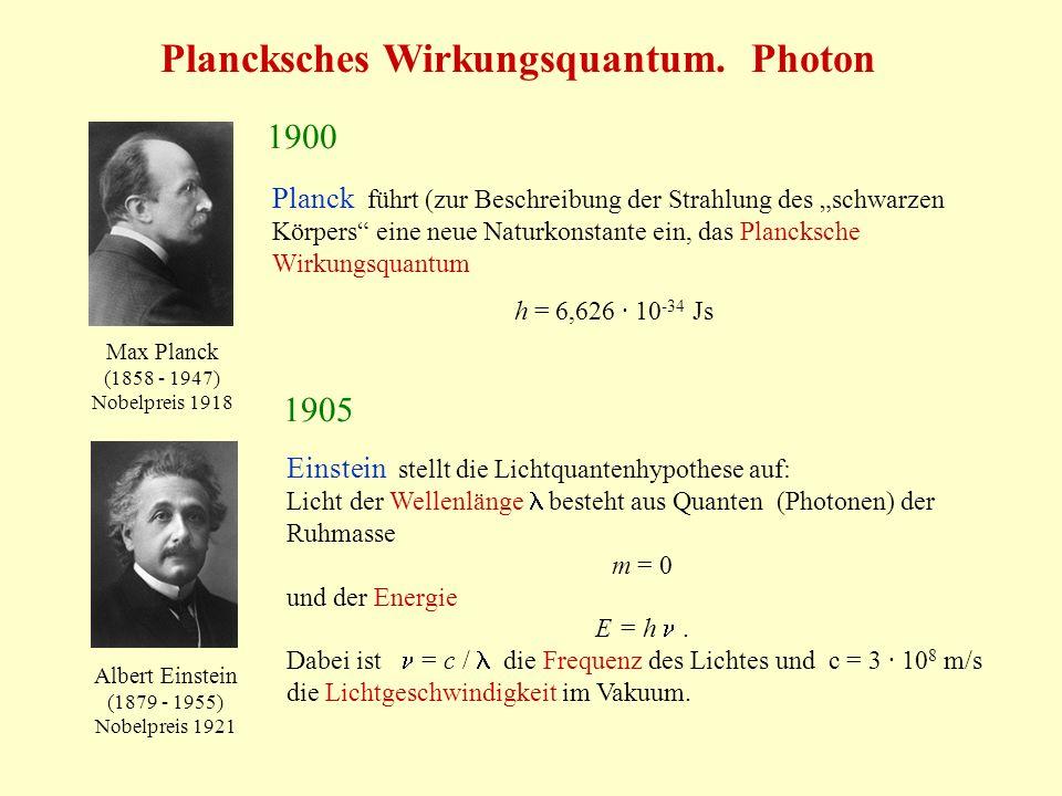 Plancksches Wirkungsquantum. Photon 1900 Planck führt (zur Beschreibung der Strahlung des schwarzen Körpers eine neue Naturkonstante ein, das Plancksc