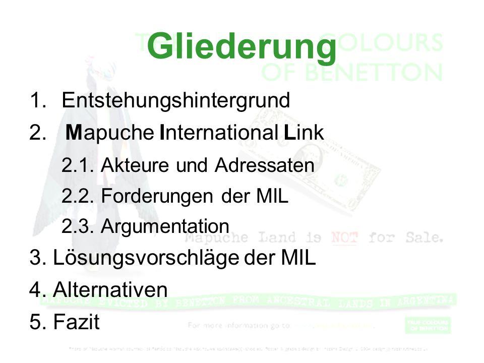 Gliederung 1.Entstehungshintergrund 2. Mapuche International Link 2.1. Akteure und Adressaten 2.2. Forderungen der MIL 2.3. Argumentation 3. Lösungsvo