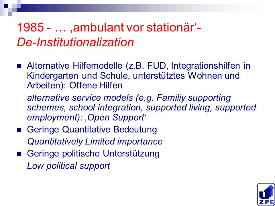 1985 - … ambulant vor stationär- De-Institutionalization Alternative Hilfemodelle (z.B.