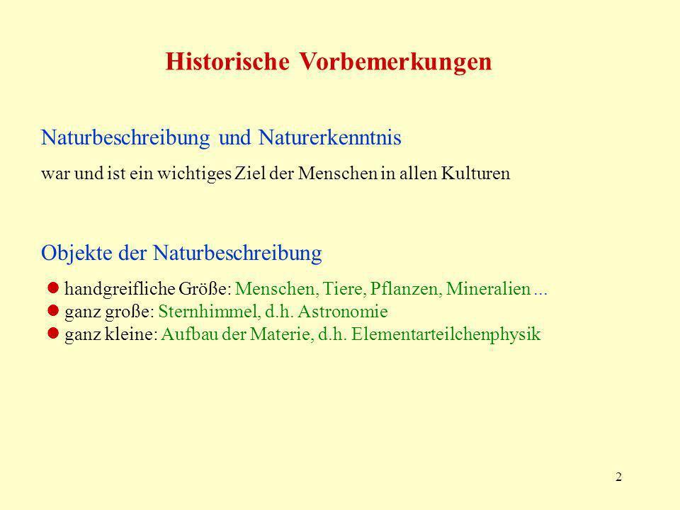 2 Naturbeschreibung und Naturerkenntnis war und ist ein wichtiges Ziel der Menschen in allen Kulturen Objekte der Naturbeschreibung handgreifliche Grö