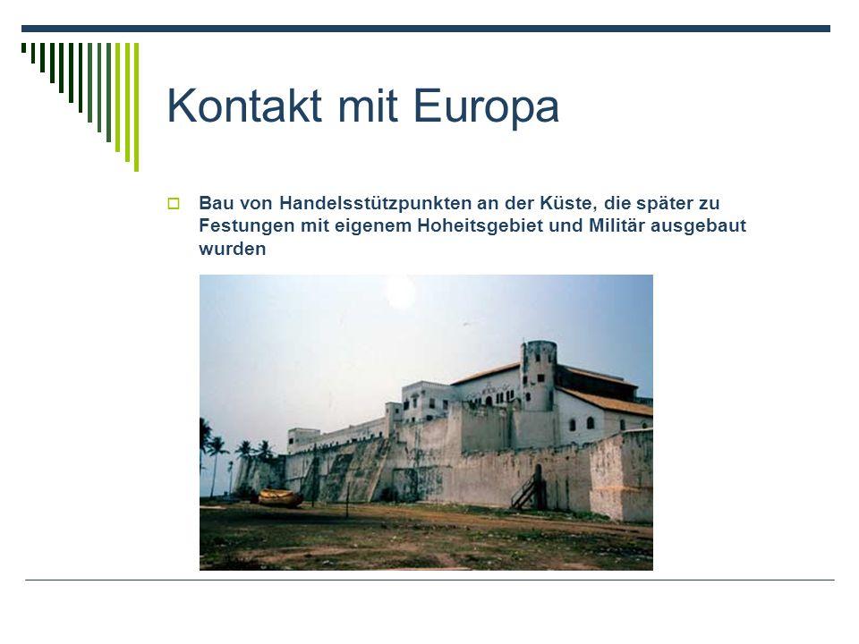 Kontakt mit Europa Bau von Handelsstützpunkten an der Küste, die später zu Festungen mit eigenem Hoheitsgebiet und Militär ausgebaut wurden
