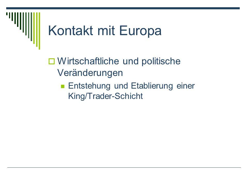 Kontakt mit Europa Wirtschaftliche und politische Veränderungen Entstehung und Etablierung einer King/Trader-Schicht