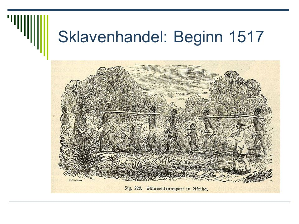 Sklavenhandel: Beginn 1517