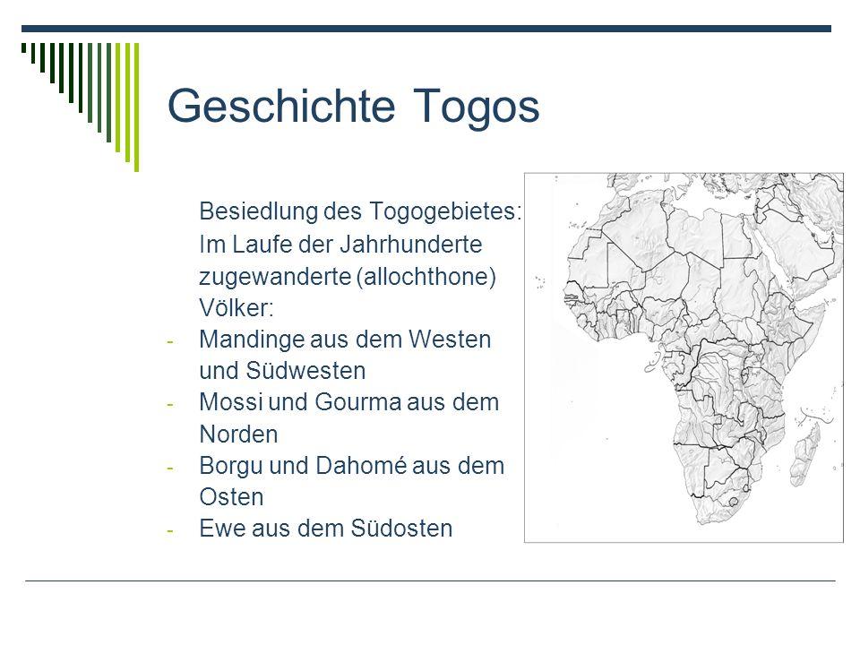 Geschichte Togos Besiedlung des Togogebietes: Im Laufe der Jahrhunderte zugewanderte (allochthone) Völker: - Mandinge aus dem Westen und Südwesten - Mossi und Gourma aus dem Norden - Borgu und Dahomé aus dem Osten - Ewe aus dem Südosten
