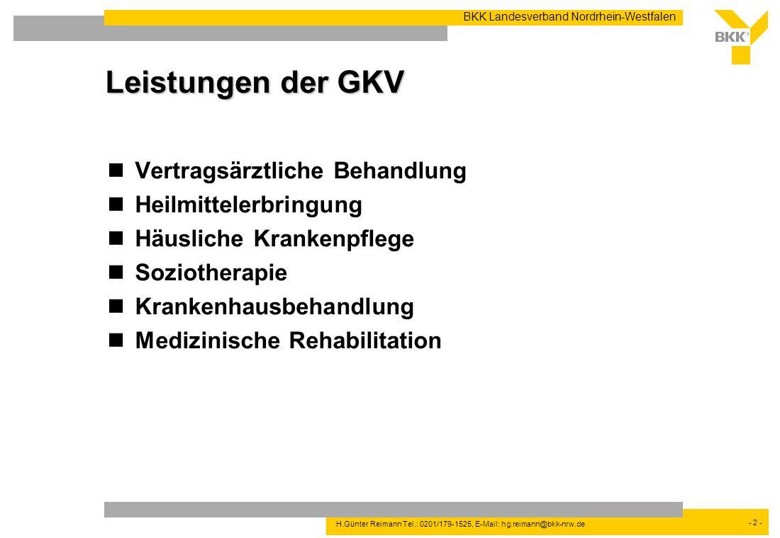 - 2 - BKK Landesverband Nordrhein-Westfalen H.Günter Reimann Tel.: 0201/179-1525, E-Mail: hg.reimann@bkk-nrw.de Leistungen der GKV Vertragsärztliche B