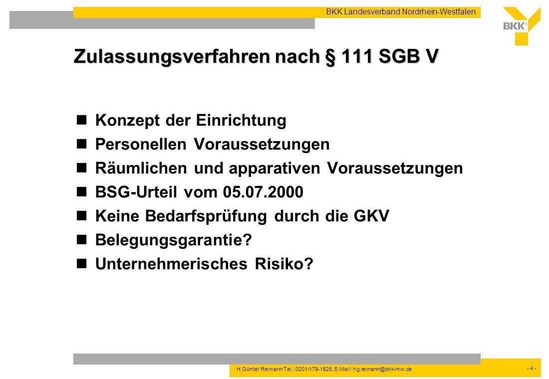 - 4 - BKK Landesverband Nordrhein-Westfalen H.Günter Reimann Tel.: 0201/179-1525, E-Mail: hg.reimann@bkk-nrw.de Zulassungsverfahren nach § 111 SGB V K