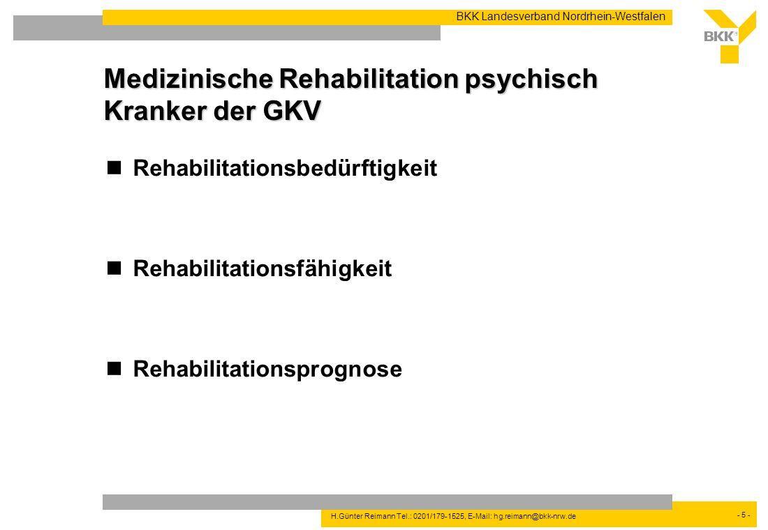 - 5 - BKK Landesverband Nordrhein-Westfalen H.Günter Reimann Tel.: 0201/179-1525, E-Mail: hg.reimann@bkk-nrw.de Medizinische Rehabilitation psychisch