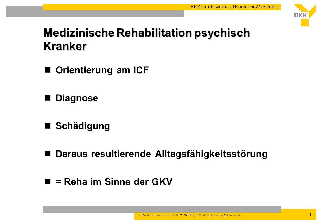 - 6 - BKK Landesverband Nordrhein-Westfalen H.Günter Reimann Tel.: 0201/179-1525, E-Mail: hg.reimann@bkk-nrw.de Medizinische Rehabilitation psychisch