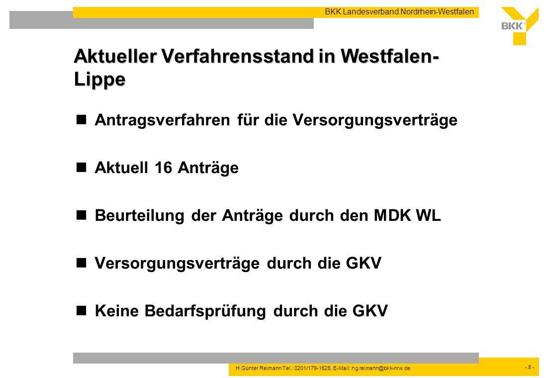 - 8 - BKK Landesverband Nordrhein-Westfalen H.Günter Reimann Tel.: 0201/179-1525, E-Mail: hg.reimann@bkk-nrw.de Aktueller Verfahrensstand in Westfalen