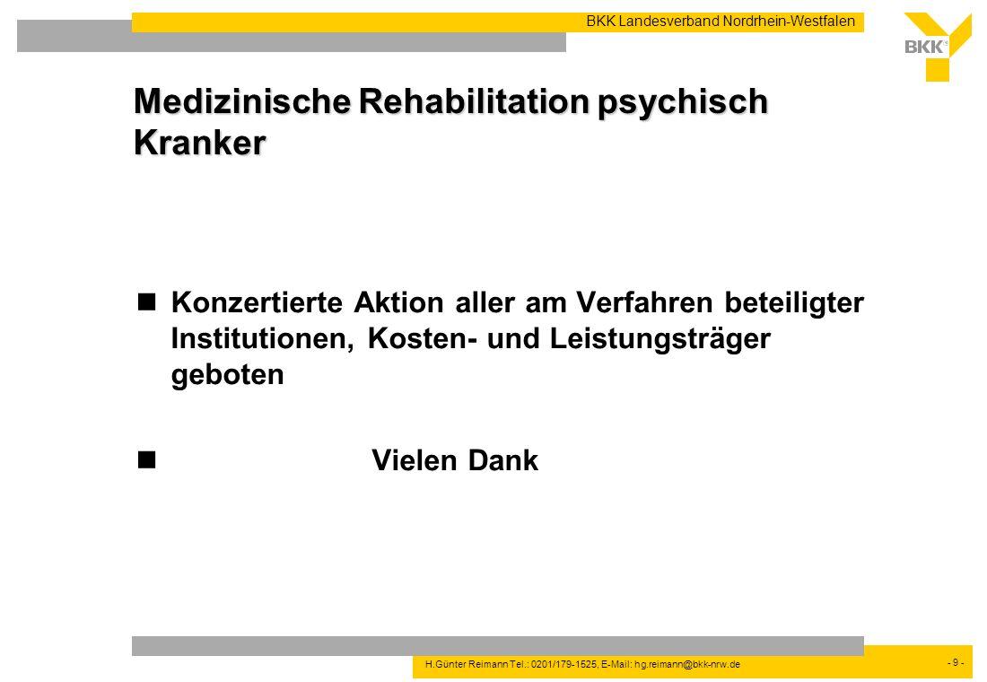 - 9 - BKK Landesverband Nordrhein-Westfalen H.Günter Reimann Tel.: 0201/179-1525, E-Mail: hg.reimann@bkk-nrw.de Medizinische Rehabilitation psychisch