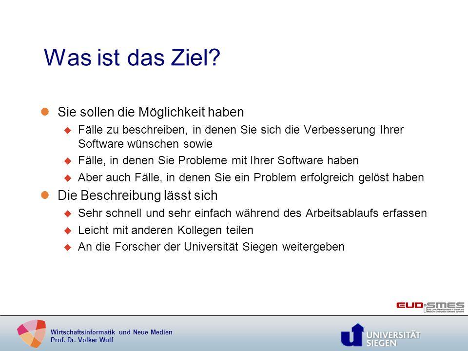 Wirtschaftsinformatik und Neue Medien Prof. Dr. Volker Wulf Was ist das Ziel? lSie sollen die Möglichkeit haben u Fälle zu beschreiben, in denen Sie s