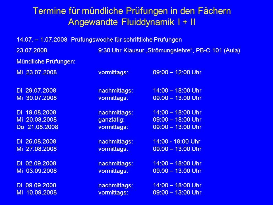 Termine für mündliche Prüfungen in den Fächern Angewandte Fluiddynamik I + II 14.07. – 1.07.2008Prüfungswoche für schriftliche Prüfungen 23.07.20089:3