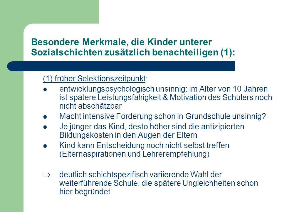 Besondere Merkmale, die Kinder unterer Sozialschichten zusätzlich benachteiligen (1): (1) früher Selektionszeitpunkt: entwicklungspsychologisch unsinn
