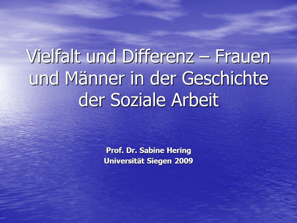 Vielfalt und Differenz – Frauen und Männer in der Geschichte der Soziale Arbeit Prof. Dr. Sabine Hering Universität Siegen 2009