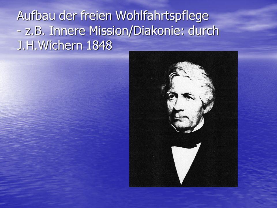 Aufbau der freien Wohlfahrtspflege - z.B. Innere Mission/Diakonie: durch J.H.Wichern 1848