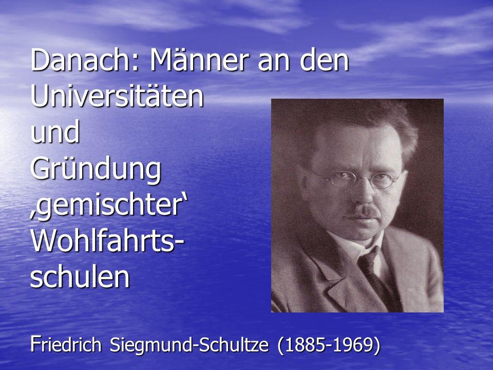 Erste Ausbildungsgänge für Männer: Danach: Männer an den Universitäten und Gründung gemischter Wohlfahrts- schulen F riedrich Siegmund-Schultze (1885-