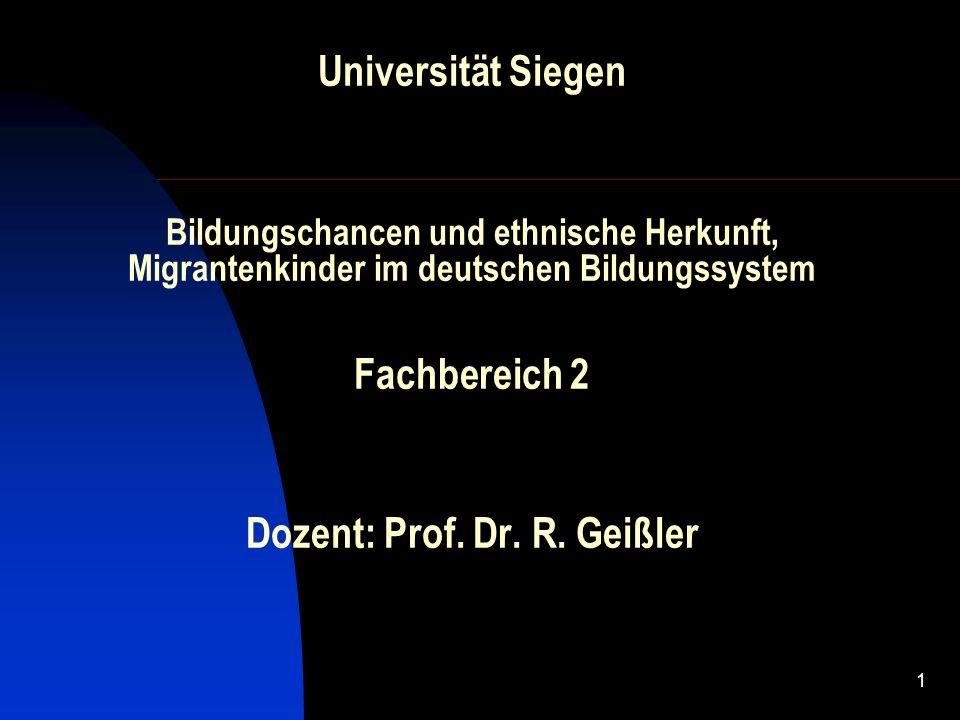 1 Universität Siegen Bildungschancen und ethnische Herkunft, Migrantenkinder im deutschen Bildungssystem Fachbereich 2 Dozent: Prof. Dr. R. Geißler