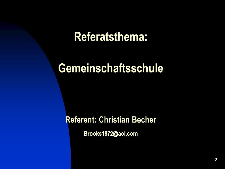 2 Referatsthema: Gemeinschaftsschule Referent: Christian Becher Brooks1872@aol.com