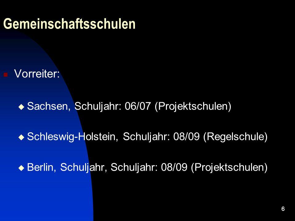 6 Gemeinschaftsschulen Vorreiter: Sachsen, Schuljahr: 06/07 (Projektschulen) Schleswig-Holstein, Schuljahr: 08/09 (Regelschule) Berlin, Schuljahr, Sch