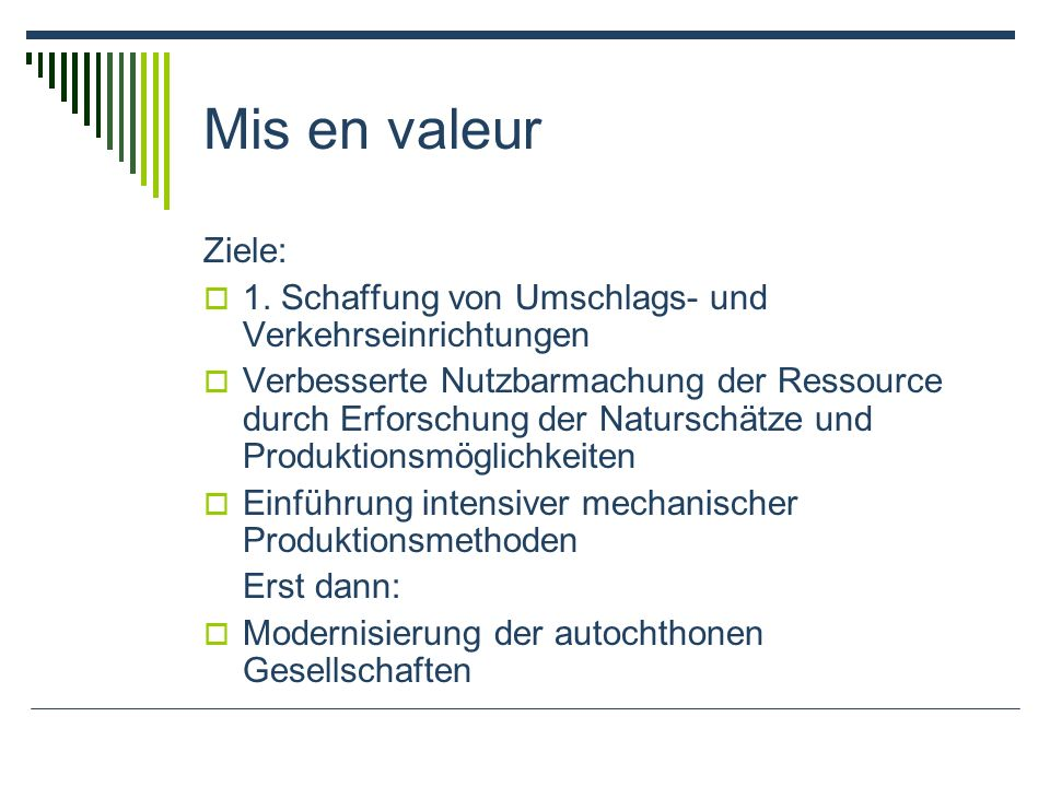 Mis en valeur Ziele: 1. Schaffung von Umschlags- und Verkehrseinrichtungen Verbesserte Nutzbarmachung der Ressource durch Erforschung der Naturschätze