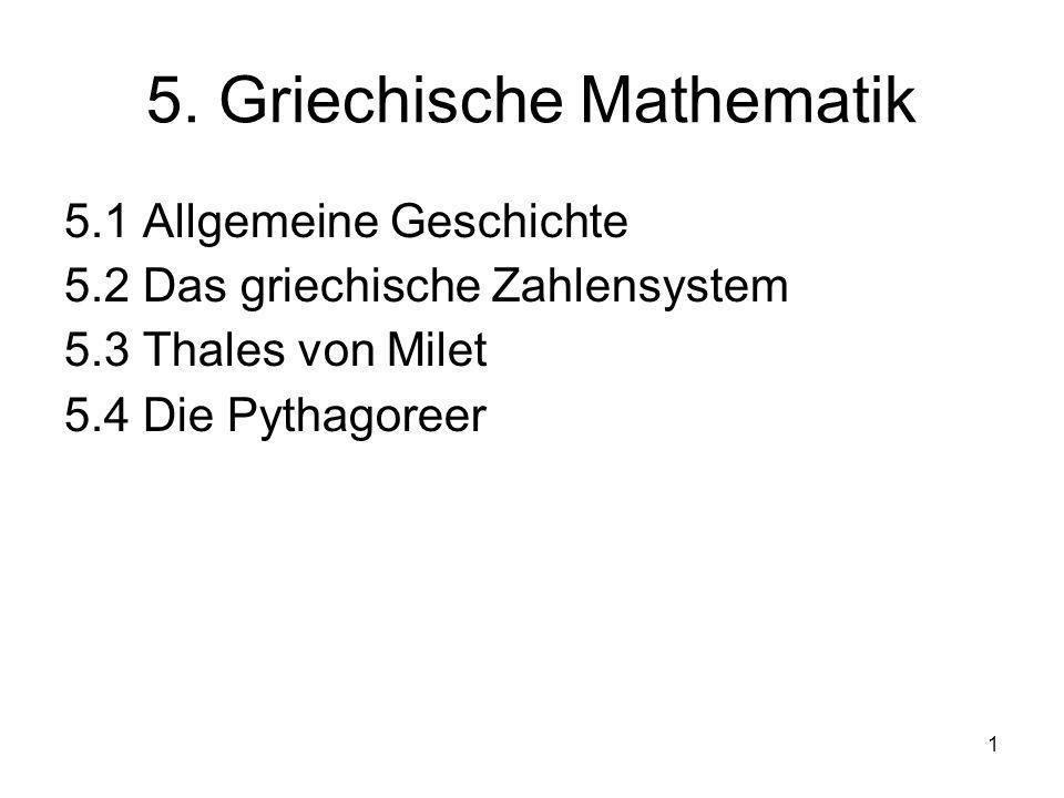 1 5. Griechische Mathematik 5.1 Allgemeine Geschichte 5.2 Das griechische Zahlensystem 5.3 Thales von Milet 5.4 Die Pythagoreer