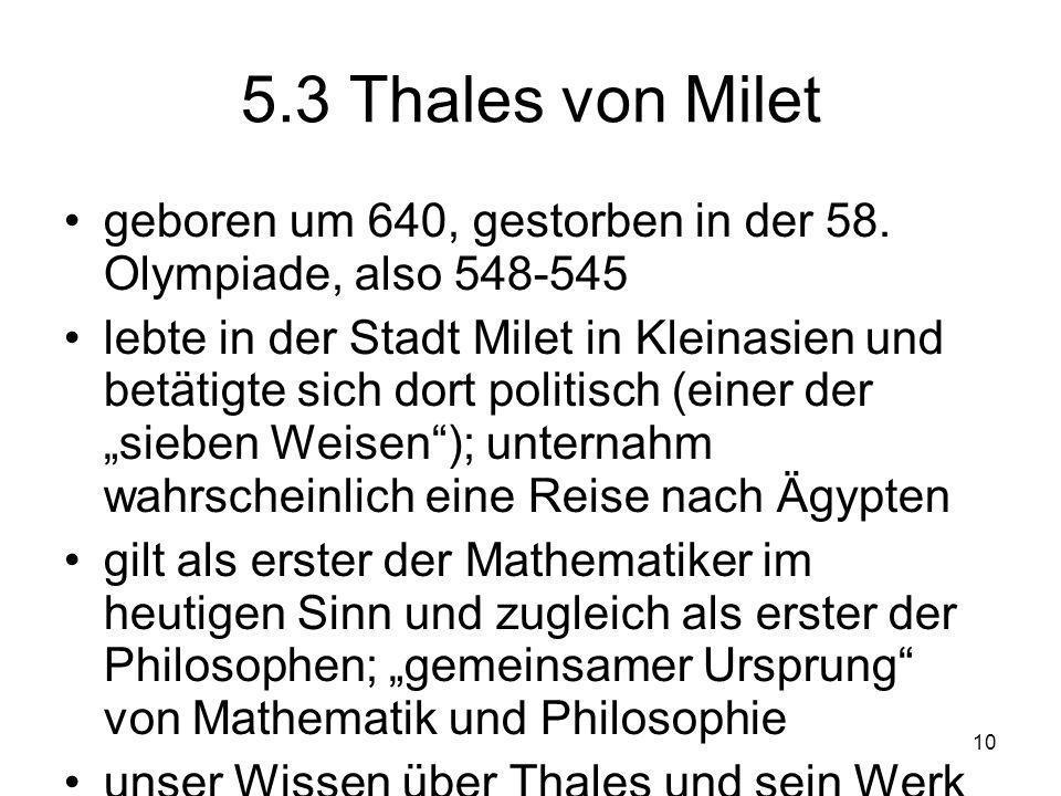 10 5.3 Thales von Milet geboren um 640, gestorben in der 58.