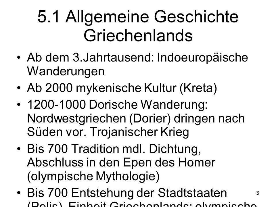 3 5.1 Allgemeine Geschichte Griechenlands Ab dem 3.Jahrtausend: Indoeuropäische Wanderungen Ab 2000 mykenische Kultur (Kreta) 1200-1000 Dorische Wanderung: Nordwestgriechen (Dorier) dringen nach Süden vor.
