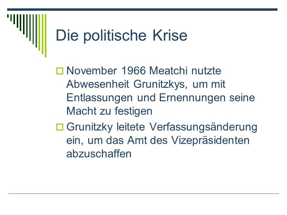 Die politische Krise November 1966 Meatchi nutzte Abwesenheit Grunitzkys, um mit Entlassungen und Ernennungen seine Macht zu festigen Grunitzky leitete Verfassungsänderung ein, um das Amt des Vizepräsidenten abzuschaffen